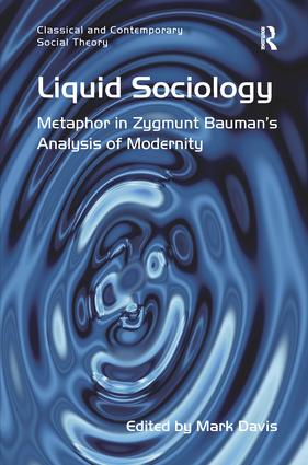 Liquid Sociology: Metaphor in Zygmunt Bauman's Analysis of Modernity, 1st Edition (Paperback) book cover