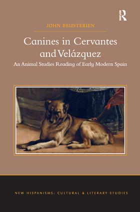Canines in Cervantes and Velázquez: An Animal Studies Reading of Early Modern Spain, 1st Edition (Paperback) book cover