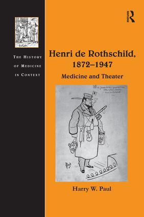 Henri de Rothschild, 1872–1947: Medicine and Theater, 1st Edition (Paperback) book cover