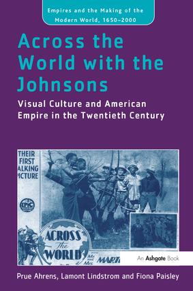 Across the World with the Johnsons: Visual Culture and American Empire in the Twentieth Century book cover