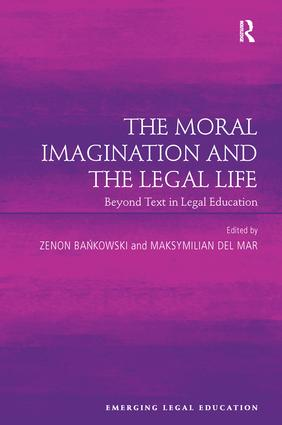 The Moral Imagination and the Legal Life: Beyond Text in Legal Education, 1st Edition (e-Book) book cover