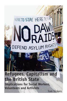 Refugees, Capitalism and the British State: Implications for Social Workers, Volunteers and Activists, 1st Edition (Paperback) book cover