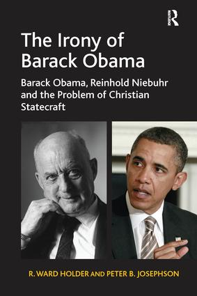 The Irony of Barack Obama: Barack Obama, Reinhold Niebuhr and the Problem of Christian Statecraft book cover