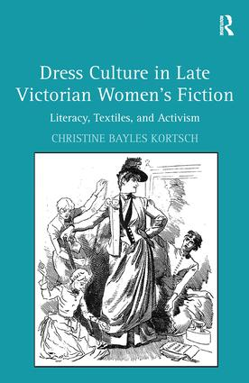 Dress Culture in Late Victorian Women's Fiction: Literacy, Textiles, and Activism book cover