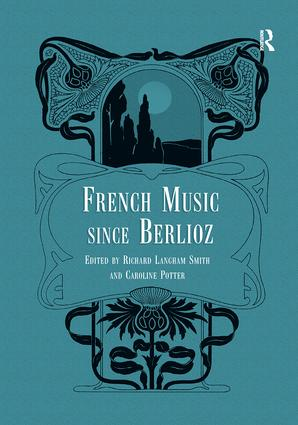 French Music Since Berlioz: 1st Edition (Paperback) book cover