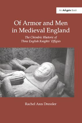 Of Armor and Men in Medieval England: The Chivalric Rhetoric of Three English Knights' Effigies book cover