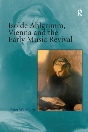 Isolde Ahlgrimm, Vienna and the Early Music Revival: 1st Edition (Paperback) book cover