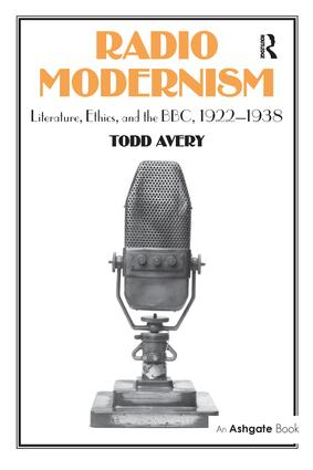 Radio Modernism: Literature, Ethics, and the BBC, 1922–1938, 1st Edition (e-Book) book cover