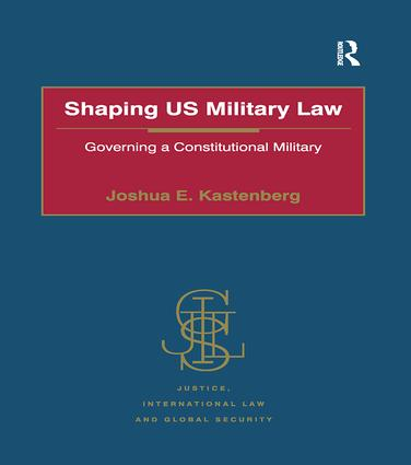 Shaping US Military Law: Governing a Constitutional Military book cover
