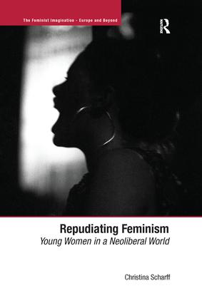Repudiating Feminism: Young Women in a Neoliberal World, 1st Edition (Paperback) book cover