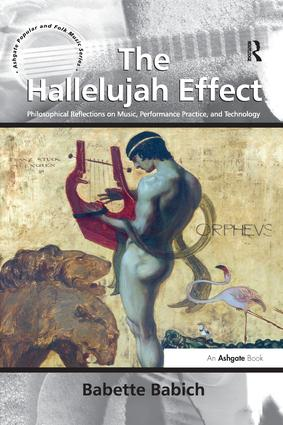 The Hallelujah Effect: Philosophical Reflections on Music, Performance Practice, and Technology, 1st Edition (Paperback) book cover
