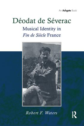 Déodat de Séverac: Musical Identity in Fin de Siècle France, 1st Edition (Paperback) book cover