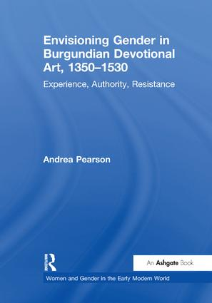 Envisioning Gender in Burgundian Devotional Art, 1350–1530: Experience, Authority, Resistance, 1st Edition (e-Book) book cover