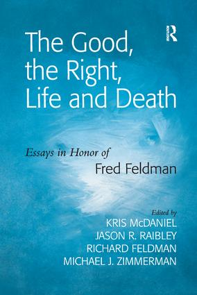 The Good, the Right, Life and Death: Essays in Honor of Fred Feldman, 1st Edition (Paperback) book cover