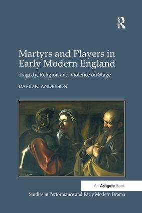Martyrs and Players in Early Modern England: Tragedy, Religion and Violence on Stage, 1st Edition (Paperback) book cover