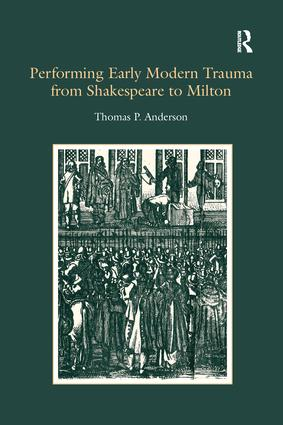 Performing Early Modern Trauma from Shakespeare to Milton: 1st Edition (Paperback) book cover