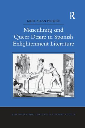 Masculinity and Queer Desire in Spanish Enlightenment Literature: 1st Edition (Paperback) book cover