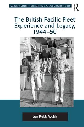 The British Pacific Fleet Experience and Legacy, 1944–50: 1st Edition (Paperback) book cover