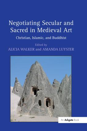 Negotiating Secular and Sacred in Medieval Art: Christian, Islamic, and Buddhist book cover