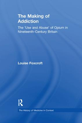 The Making of Addiction: The 'Use and Abuse' of Opium in Nineteenth-Century Britain, 1st Edition (Paperback) book cover