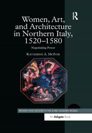 Women, Art, and Architecture in Northern Italy, 1520–1580: Negotiating Power book cover