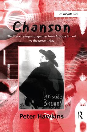 Chanson: The French Singer-Songwriter from Aristide Bruant to the Present Day, 1st Edition (Paperback) book cover