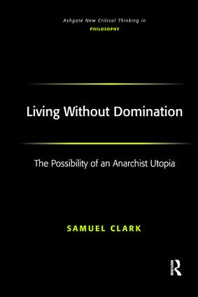 Living Without Domination: The Possibility of an Anarchist Utopia, 1st Edition (Paperback) book cover