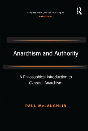 Anarchism and Authority: A Philosophical Introduction to Classical Anarchism, 1st Edition (Paperback) book cover