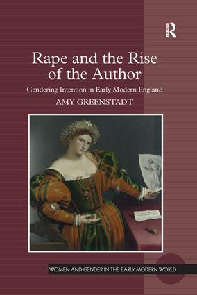 Rape and the Rise of the Author: Gendering Intention in Early Modern England, 1st Edition (Paperback) book cover