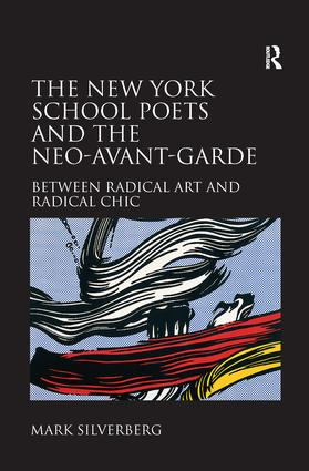 The New York School Poets and the Neo-Avant-Garde: Between Radical Art and Radical Chic, 1st Edition (Paperback) book cover