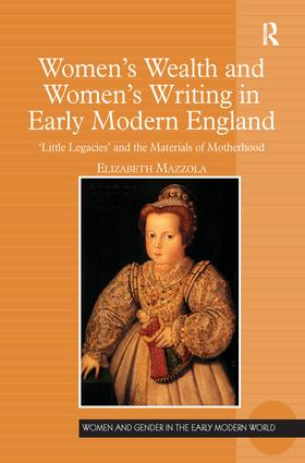 Women's Wealth and Women's Writing in Early Modern England: 'Little Legacies' and the Materials of Motherhood, 1st Edition (Paperback) book cover