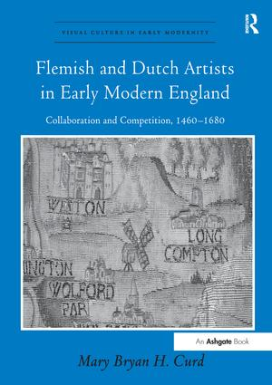 Flemish and Dutch Artists in Early Modern England: Collaboration and Competition, 1460-1680, 1st Edition (Paperback) book cover