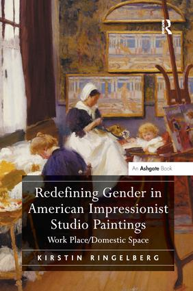 Redefining Gender in American Impressionist Studio Paintings: Work Place/Domestic Space, 1st Edition (Paperback) book cover