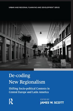 De-coding New Regionalism: Shifting Socio-political Contexts in Central Europe and Latin America, 1st Edition (Paperback) book cover