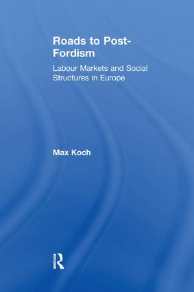 Roads to Post-Fordism: Labour Markets and Social Structures in Europe book cover