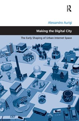 Making the Digital City: The Early Shaping of Urban Internet Space book cover