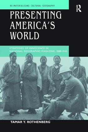 Presenting America's World: Strategies of Innocence in National Geographic Magazine, 1888-1945, 1st Edition (Paperback) book cover
