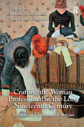 Crafting the Woman Professional in the Long Nineteenth Century: Artistry and Industry in Britain, 1st Edition (Paperback) book cover