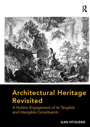 Architectural Heritage Revisited: A Holistic Engagement of its Tangible and Intangible Constituents (Paperback) book cover