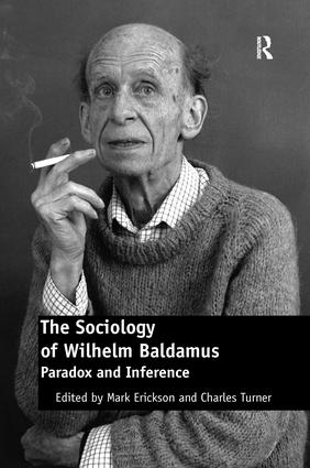 The Sociology of Wilhelm Baldamus: Paradox and Inference, 1st Edition (Paperback) book cover