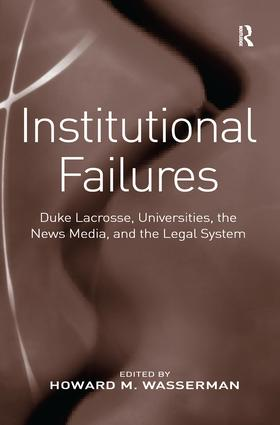 Institutional Failures: Duke Lacrosse, Universities, the News Media, and the Legal System book cover