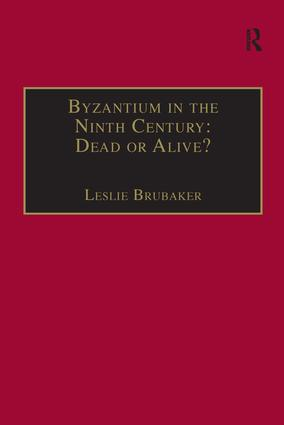 Byzantium in the Ninth Century: Dead or Alive?: Papers from the Thirtieth Spring Symposium of Byzantine Studies, Birmingham, March 1996 book cover