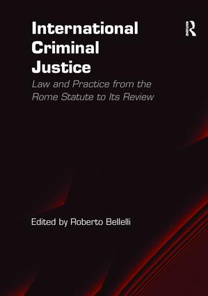 International Criminal Justice: Law and Practice from the Rome Statute to Its Review, 1st Edition (Paperback) book cover