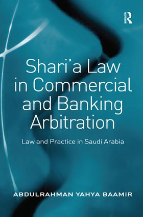Shari'a Law in Commercial and Banking Arbitration: Law and Practice in Saudi Arabia book cover