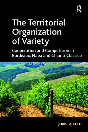 The Territorial Organization of Variety: Cooperation and competition in Bordeaux, Napa and Chianti Classico, 1st Edition (Paperback) book cover
