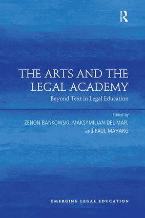 The Arts and the Legal Academy: Beyond Text in Legal Education, 1st Edition (Paperback) book cover