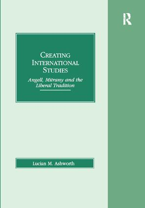 Creating International Studies: Angell, Mitrany and the Liberal Tradition, 1st Edition (Hardback) book cover