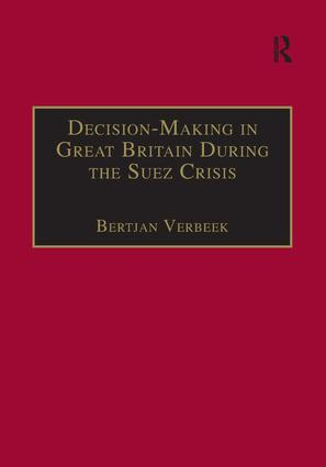 Decision-Making in Great Britain During the Suez Crisis: Small Groups and a Persistent Leader, 1st Edition (Paperback) book cover
