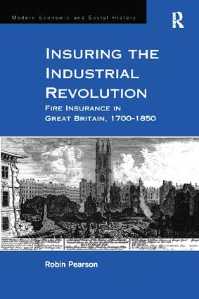 Insuring the Industrial Revolution: Fire Insurance in Great Britain, 1700–1850, 1st Edition (Paperback) book cover