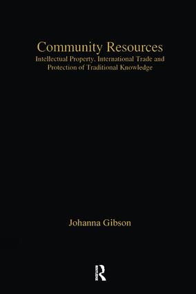 Community Resources: Intellectual Property, International Trade and Protection of Traditional Knowledge, 1st Edition (Paperback) book cover
